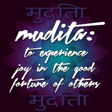mudita - to experience joy in the good fortune of others